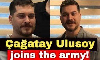 Çağatay Ulusoy joins the army!